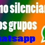 Cómo silenciar un grupo creado en WhatsApp